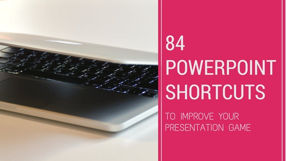 84 PowerPoint Shortcuts To Improve Your Presentation Game