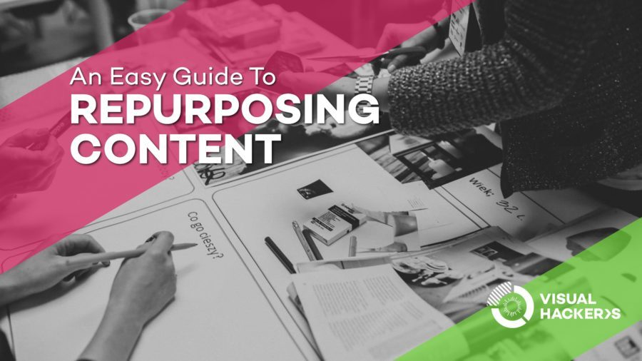 An Easy Guide To Repurposing Content | Visual Hackers