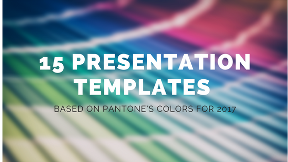 15 Presentation Templates Based on Pantone's Colors for 2017
