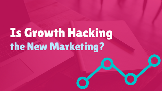 Is Growth Hacking the New Marketing