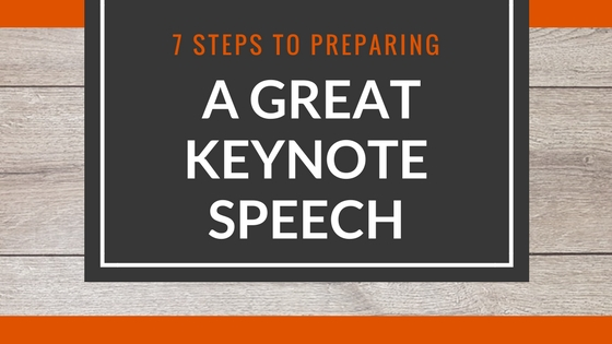 7 Steps To Preparing A Great Keynote Speech