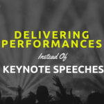 Delivering Performances Instead Of Keynote Speeches