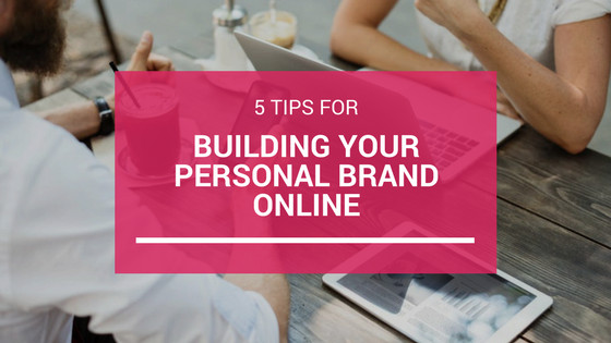 5 Tips for Building Your Personal Brand Online