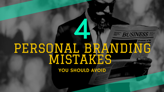 4 Personal Branding Mistakes You Should Avoid