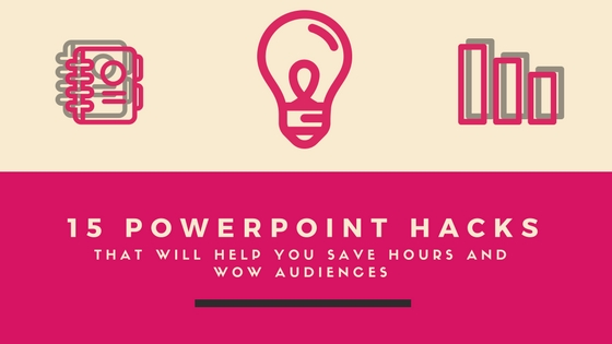 15 Powerpoint Hacks That Will Help You Save Hours And Wow Audiences