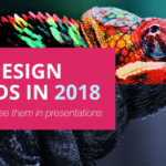 Top Design Trends In 2018 And How To Use Them In Presentations
