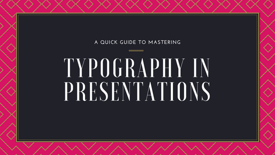 Here's How You Should Be Using Typography In Presentations