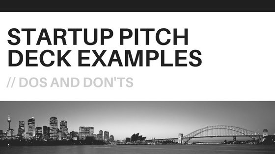Startup Pitch Deck Examples - DOs and DON'Ts