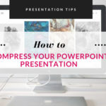Presentation Tips: How To Compress Your PowerPoint Presentation