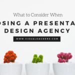 What to Consider When Choosing A Presentation Design Agency